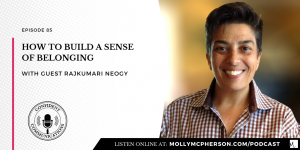 How to Build a Sense of Belonging with Rajkumari Neogy