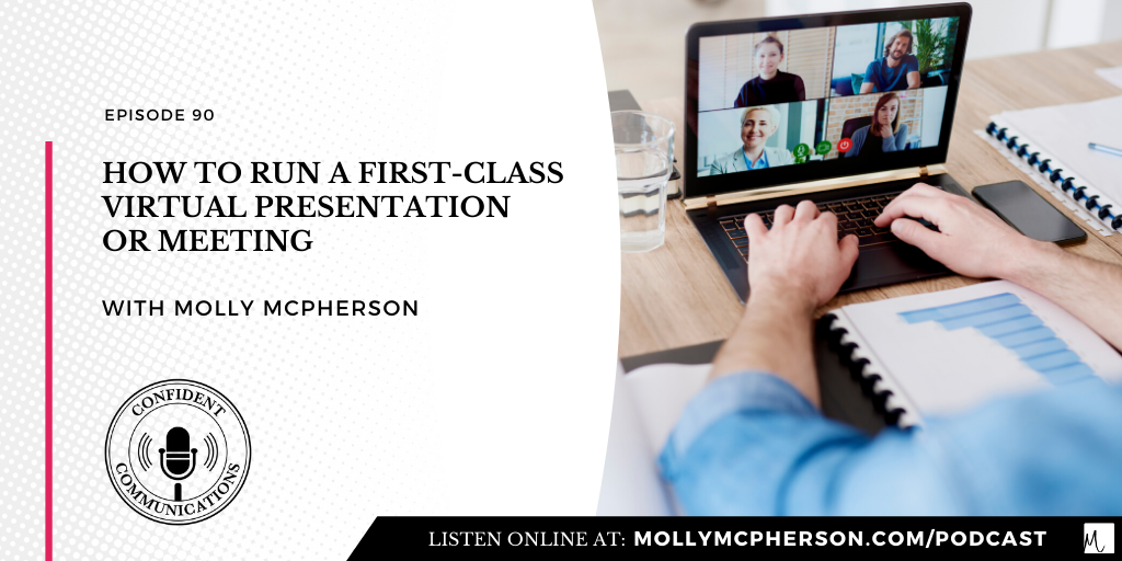 Molly McPherson | Confident Communications Podcast | How to Run a First-Class Virtual Presentation or Meeting