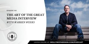 106: The Art of the Great Media Interview with Warren Weeks