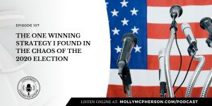 107: The ONE Winning Strategy I Found in the Chaos of the 2020 Election