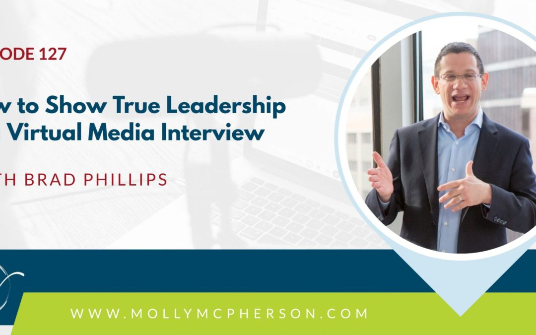 127: How to Show True Leadership in a Virtual Media Interview with Brad Phillips