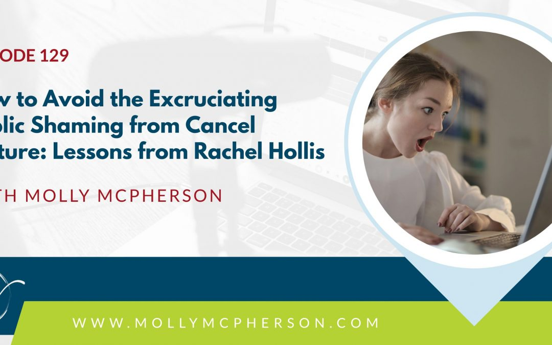 129: How to Avoid the Excruciating Public Shaming from Cancel Culture: Lessons from Rachel Hollis