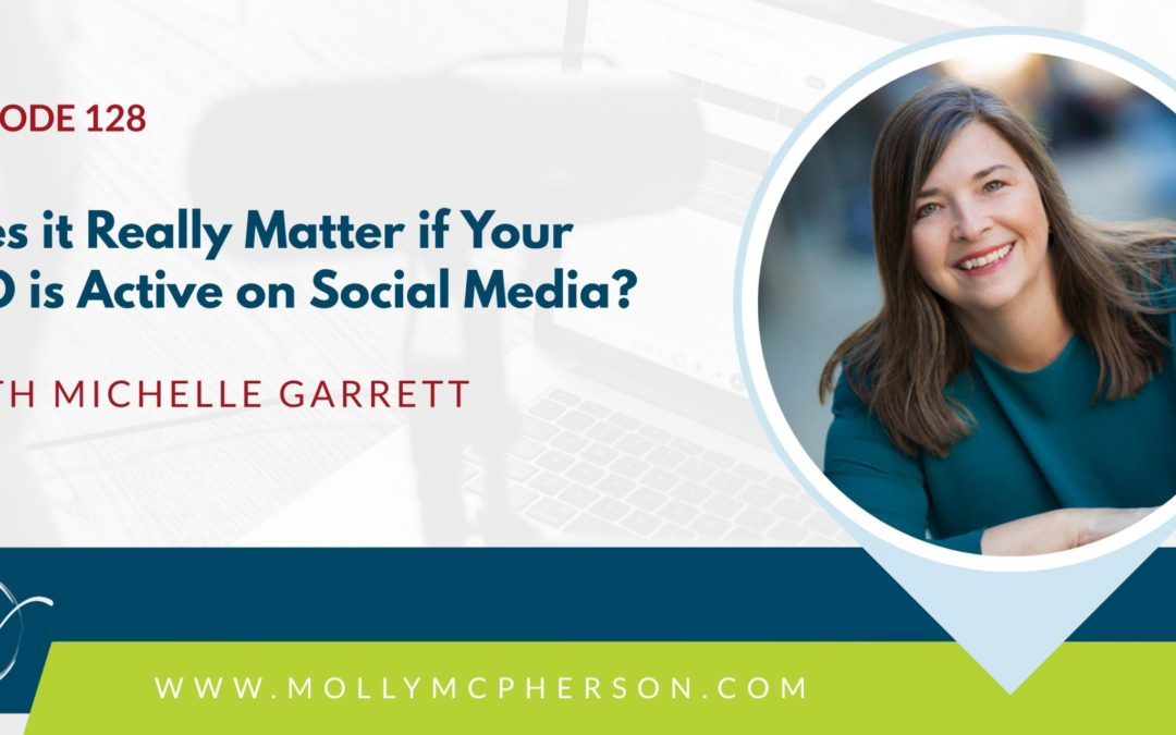 128: Does it Really Matter if Your CEO is Active on Social Media? Guest Michelle Garrett Has The Answer