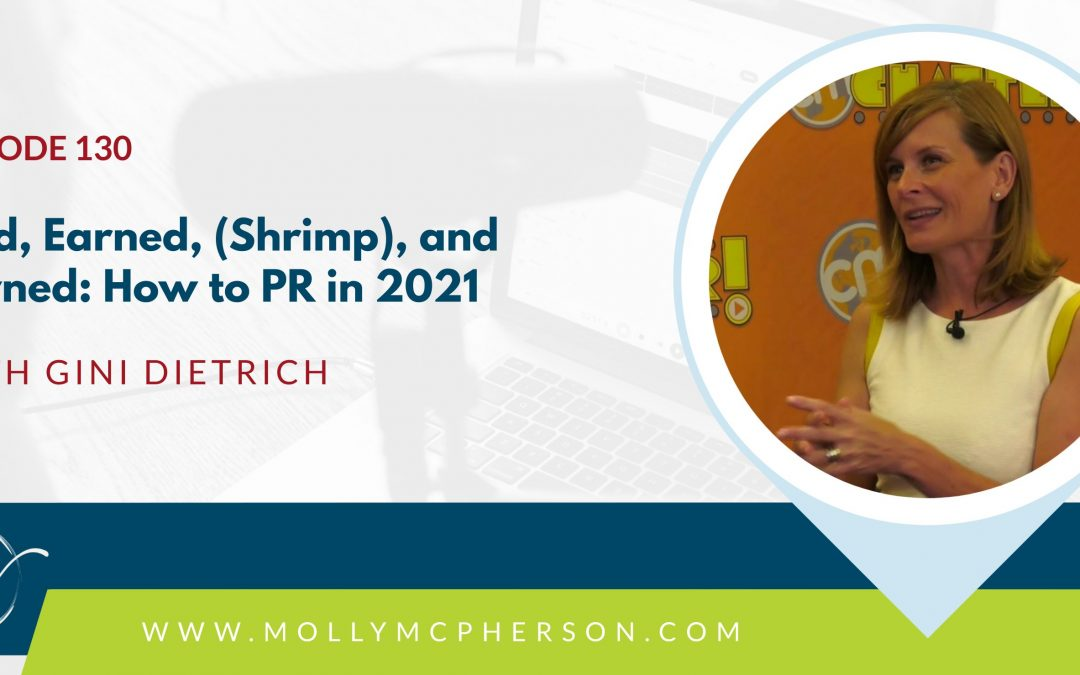 130: Paid, Earned, (Shrimp), and Owned. How to PR in 2021 with Gini Dietrich