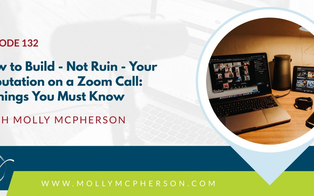 132: How to Build – Not Ruin – Your Reputation on a Zoom Call: 3 Things You Must Know