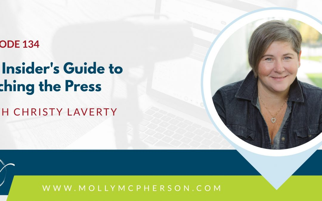 134: An Insider's Guide to Pitching the Press with Christy Laverty