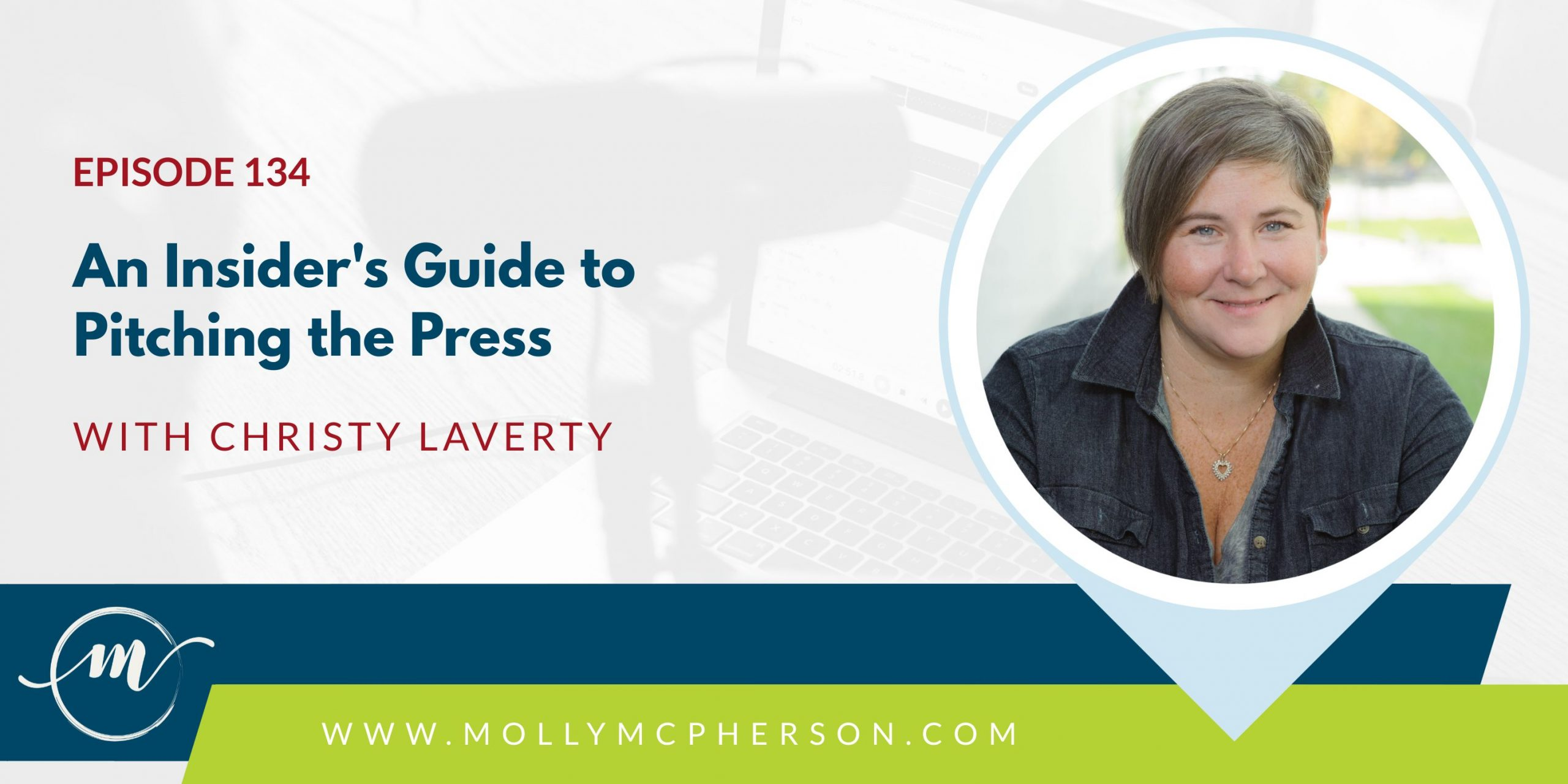 Ep. 134: An Insider's Guide to Pitching the Press with Christy Laverty