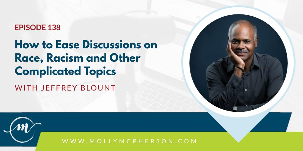 138: How to Ease Discussions on Race, Racism and Other Complicated Topics with Jeffrey Blount
