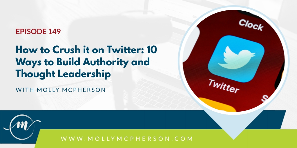 149: How to Crush it on Twitter: 10 Ways to Build Authority and Thought Leadership