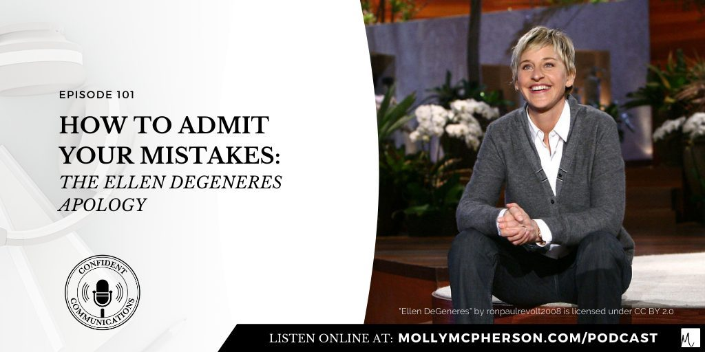 101: How to Admit Your Mistakes: The Ellen DeGeneres Apology | Confident Communications Podcast