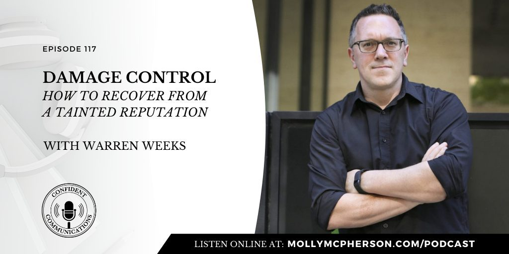 Ep. 117: Damage Control: How to Recover from a Tainted Reputation with Warren Weeks