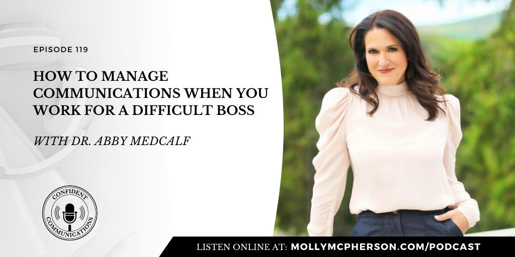 How to Manage Communications When You Work for a Difficult Boss with Dr. Abby Medcalf